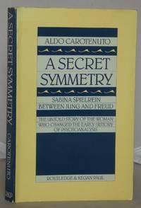 A Secret Symmetry: Sabina Spielrein Between Jung and Freud by  Aldo Carotenuto - Paperback - 1984 - from Besleys Books (SKU: AN1WHBLU19C)