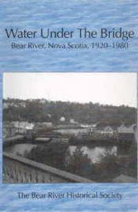 image of WATER UNDER THE BRIDGE: Bear River, Nova Scotia, 1920-1980 : the millennium project of the Bear River Historical Society