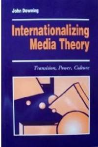 Internationalizing Media Theory: Transition, Power, Culture (Media Culture  & Society Series)