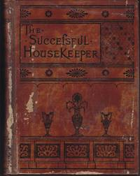 image of The Successful Housekeeper.  A Manual of Universal Application, Especially Adapted to the Every Day Wants of American Housewives