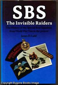 SBS The Invisible Raiders The History of the Special Boat Squadron from World War Two to the Present