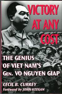 Victory at Any Cost: The Genius of Vietnam's Gen. Vo Nguyen Giap