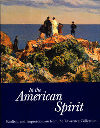 In the American Spirit: Realism and Impressionism From the Lawrence Collection by Jennifer Hardin and Valerie Ann Leeds - Paperback - 1999 - from Kenneth Mallory Bookseller. ABAA (SKU: 26586)