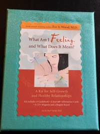 What Am I Feeling, and What Does It Mean?: A Kit for Self-Growth and Healthy Relationships
