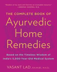 The Complete Book of Ayurvedic Home Remedies : Based on the Timeless Wisdom of India's...