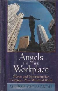 Angels in the Workplace : Stories and Inspirations for Creating a New World of Work