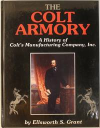The Colt Armory: A History of Colt's Manufacturing Company, Inc.