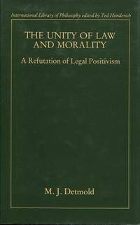 The Unity of Law and Morality. A Refutation of Legal Positivism.