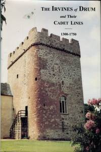 The Irvines Of Drum And Their Cadet Lines, 1300-1750