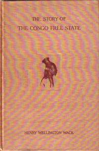 image of Story Of The Congo Free State Social, Political and Economic Aspects of  the Belgian System of Government in Central Africa
