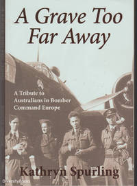 A GRAVE TOO FAR AWAY: A Tribute to Australians in Bomber Command Europe