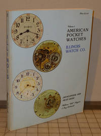 American Pocket Watch Encyclopedia and Price Guide, Volume 2, Illinois Watch Co.
