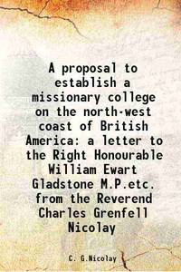 A proposal to establish a missionary college on the north-west coast of British America a letter...