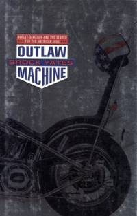 Outlaw Machine : Harley Davidson and the Search for the American Soul