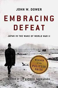 Embracing Defeat : Japan in the Wake of World War II by John W. Dower