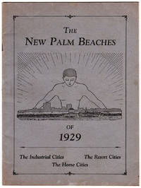The New Palm Beaches of 1929: The Industrial Cities, The Resort Cities, The Home Cities