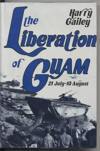 The Liberation of Guam . 21 July - 10 August, 1944.