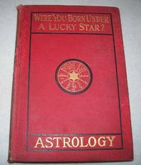 Were You Born Under a Lucky Star? A Complete Exposition of the Science of Astrology by A. Alpheus - Hardcover - 1901 - from Easy Chair Books (SKU: 166305)
