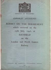 Railway Accidents. Report of the Derailment which occurred on the 15th July, 1946, at Hatfield on...