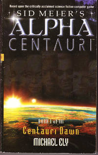 Sid Meier\'s Alpha Centauri: Book ICentauri Dawn, Book II Dragon Sun, Book III Twilight of the Mind