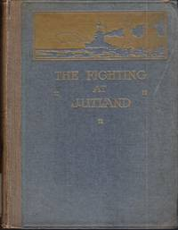 The Fighting At Jutland. The Personal Experiences of Forty-Five Officers and Men of the British...