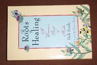 THE ROOTS OF HEALING- A Woman's Book of Herbs
