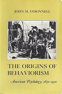 Origins of Behaviorism: American Psychology 1870-1920 (American Social Experience Series)