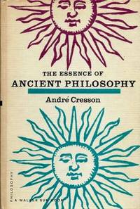 THE ESSENCE OF ANCIENT PHILOSOPHY by  Andre Cresson - Hardcover - First printing - 1962 - from By The Way Books and Biblio.com