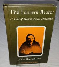 THE LANTER BEARERN a Life of Robert Louis Stevenson by  James Playsted Wood - Hardcover - 1965 - from Windy Hill Books (SKU: 031802)