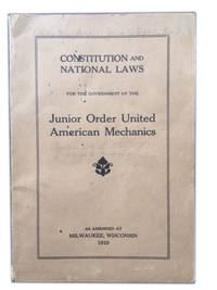 Constitution and National Laws for the Government of the Junior Order United American Mechanics (as amended at Milwaukee, Wisconsin 1919)