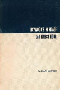 Haywood's Heritage and Finest Hour by  W. Clark Medford - Paperback - 1st ed. No add'tl ptg.  - 1979 - from Downtown Books & News and Biblio.com