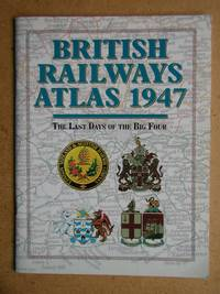 British Railways Atlas 1947: The Last Days of the Big Four.
