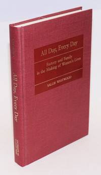 All day, every day; factory and family in the making of women's lives. With a foreword by Louise Lamphere