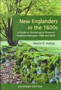 New Englanders in the 1600s: A Guide to Genealogical Research Published Between 1980 and 2010. Expanded Edition