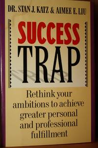 Success Trap  Rethink Your Ambitions to Achieve Greater Personal and  Professional Fulfillment