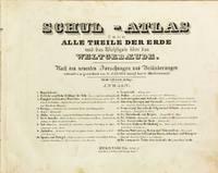 Schul-atlas über alle theile der erde und das Wichtigste über das weltgebæude
