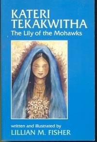 Kateri Tekakwitha : the Lily of the Mohawks.