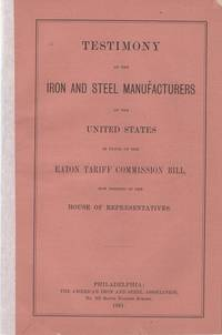 TESTIMONY OF THE IRON AND STEEL MANUFACTURERS OF THE UNITED STATES IN FAVOR OF THE EATON TARIFF COMMISSION BILL, NOW PENDING IN THE HOUSE OF REPRESENTATIVES