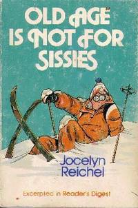 Old Age is Not for Sissies by  Jocelyn Reichel - Paperback - 1981 - from Odds and Ends Shop and Biblio.com