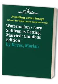 Watermelon / Lucy Sullivan is Getting Married: Omnibus Edition