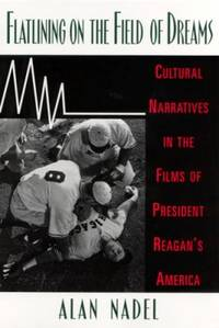 Flatlining on the Field of Dreams : Cultural Narratives in the Films of President Reagan's America