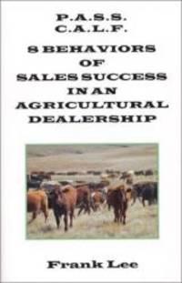 P.A.S.S. C.A.L.F. : 8 Behaviors of Sales Success in an Agricultural Dealership