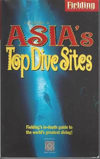 Fielding's Asia's Top Dive Sites: The Best Diving in Indonesia, Malaysia, the Philippines, &Thailand