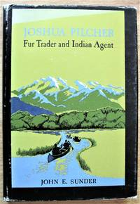 image of Joshua Pilcher: Fur Trader and Indian Agent
