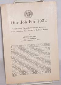 image of Our job for 1952: Taft-Hartley threat to future of American trade unionism must be met by political action