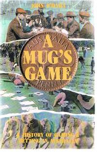A Mug's Game: A History of Gaming and Betting in Australia