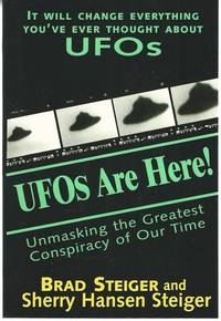 UFOs Are Here!: Unmasking the Greatest Conspiracy of Our Time
