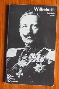 Wilhelm II: In Selbstzeugnissen und Bilddokumenten: Mit Selbstzeugnissen  und Bilddokumenten