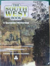 The South West Book: a Tasmanian wilderness.