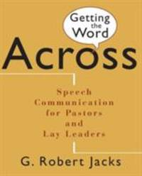 Getting the Word Across : Speech Communication for Pastors and Lay Leaders
